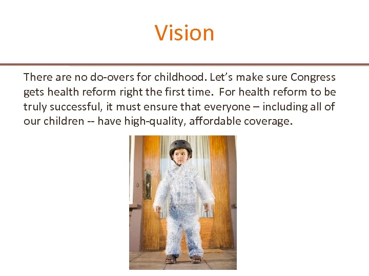 Vision There are no do-overs for childhood. Let's make sure Congress gets health reform