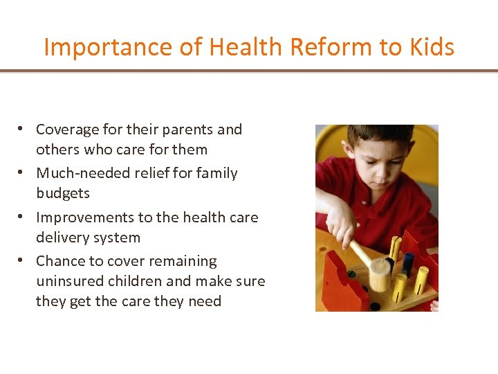 Importance of Health Reform to Kids • Coverage for their parents and others who