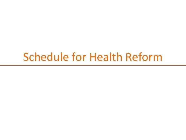 Schedule for Health Reform