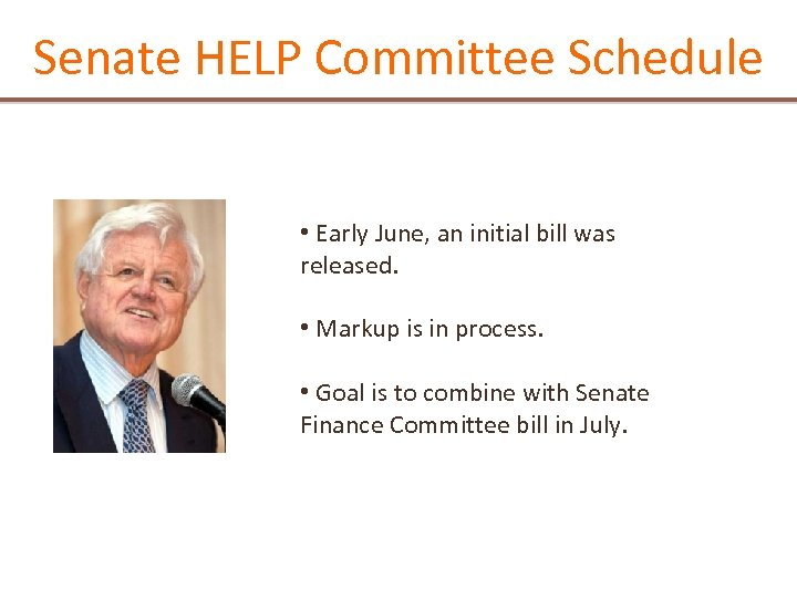 Senate HELP Committee Schedule • Early June, an initial bill was released. • Markup