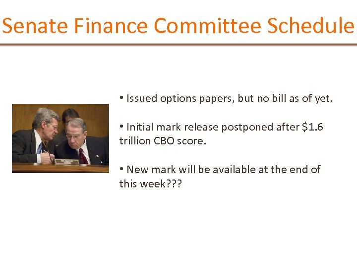 Senate Finance Committee Schedule • Issued options papers, but no bill as of yet.