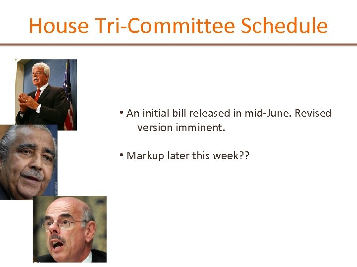 House Tri-Committee Schedule • An initial bill released in mid-June. Revised version imminent. •