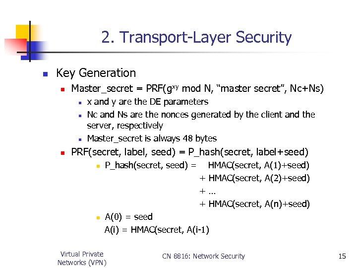 "2. Transport-Layer Security n Key Generation n Master_secret = PRF(gxy mod N, ""master secret"","