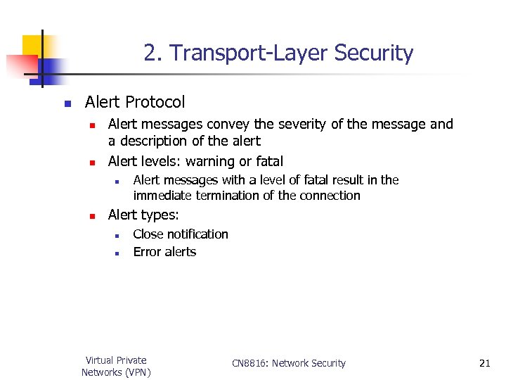 2. Transport-Layer Security n Alert Protocol n n Alert messages convey the severity of