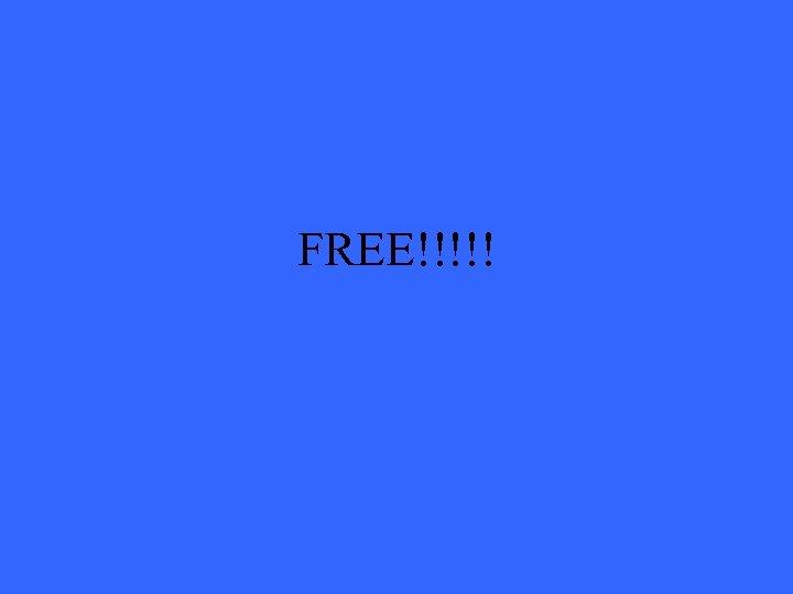 FREE!!!!!