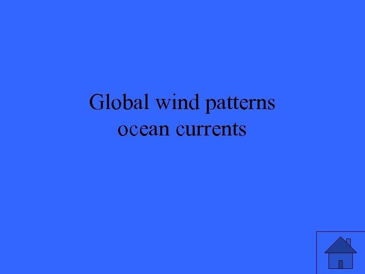 Global wind patterns ocean currents
