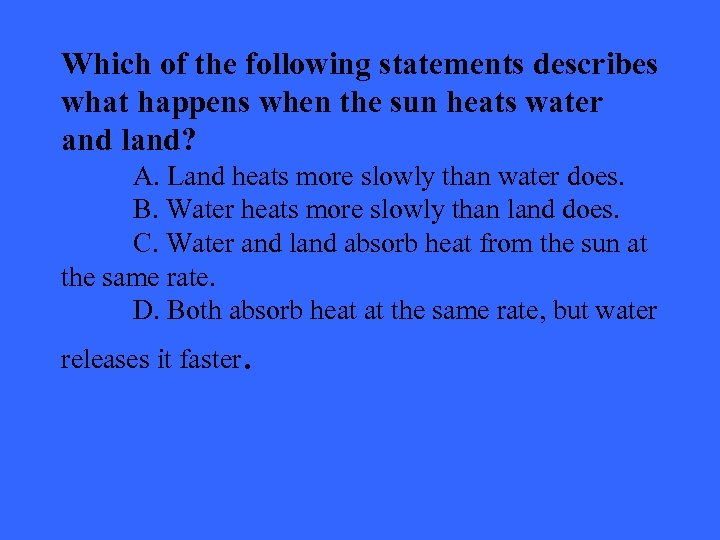 Which of the following statements describes what happens when the sun heats water and