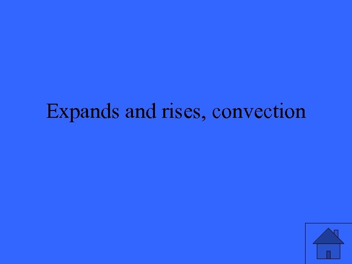 Expands and rises, convection
