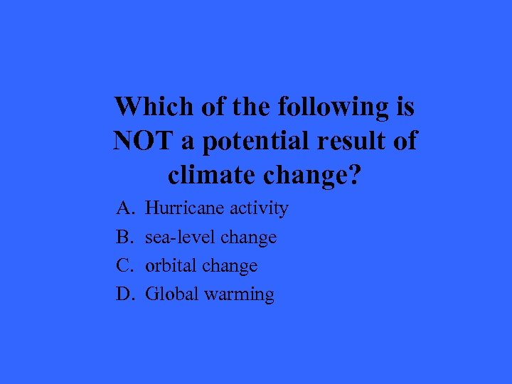 Which of the following is NOT a potential result of climate change? A. B.