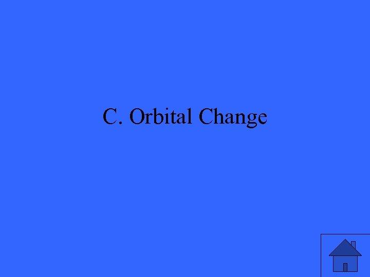 C. Orbital Change