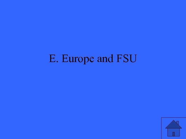E. Europe and FSU