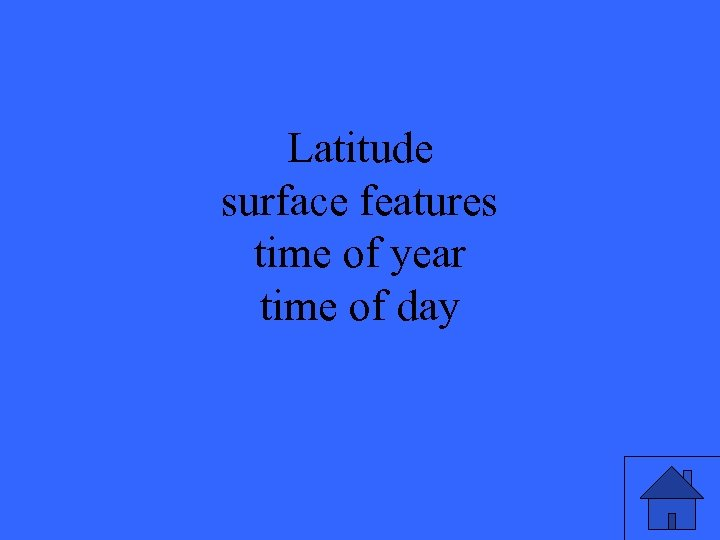 Latitude surface features time of year time of day