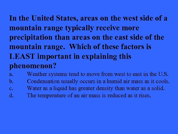In the United States, areas on the west side of a mountain range typically