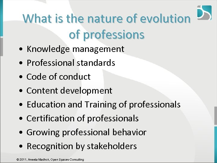 What is the nature of evolution of professions • • Knowledge management Professional standards