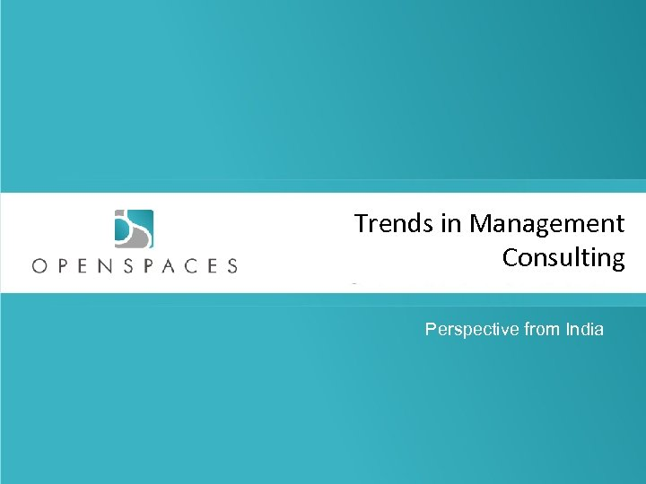 Trends in Management Consulting Perspective from India © 2011, Aneeta Madhok, Open Spaces Consulting