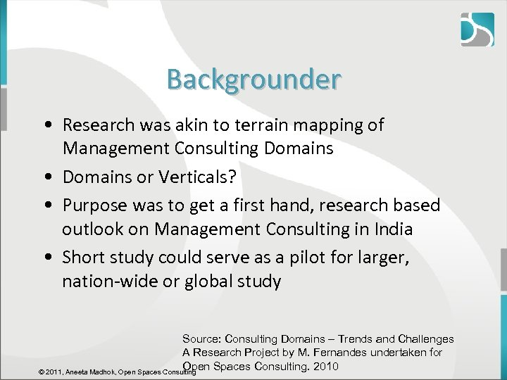 Backgrounder • Research was akin to terrain mapping of Management Consulting Domains • Domains