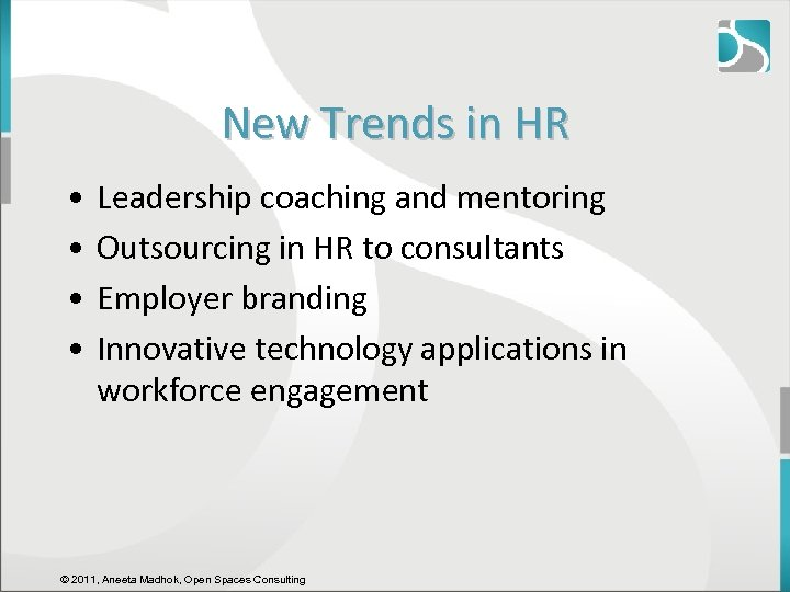 New Trends in HR • • Leadership coaching and mentoring Outsourcing in HR to