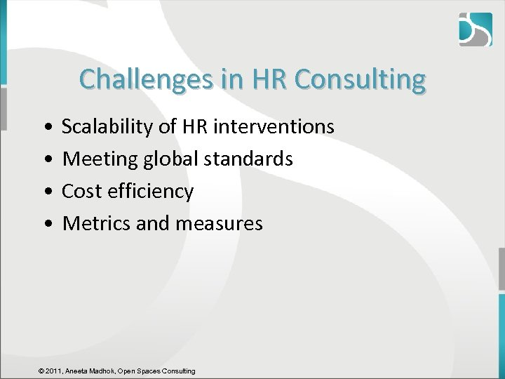 Challenges in HR Consulting • • Scalability of HR interventions Meeting global standards Cost