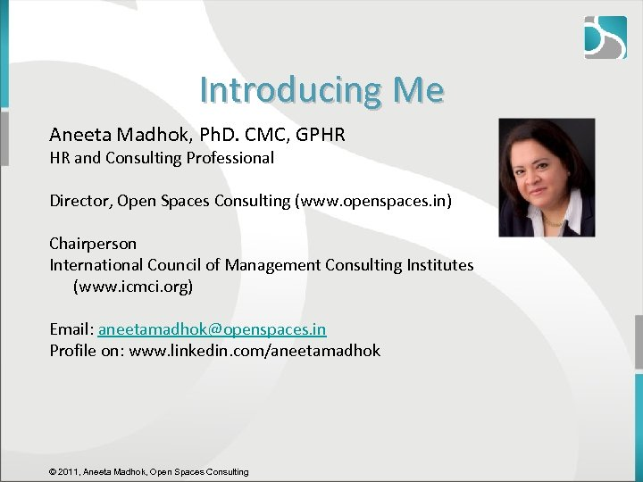 Introducing Me Aneeta Madhok, Ph. D. CMC, GPHR HR and Consulting Professional Director, Open