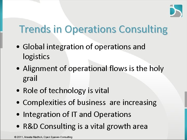 Trends in Operations Consulting • Global integration of operations and logistics • Alignment of