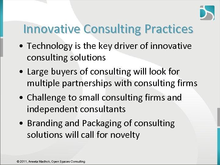 Innovative Consulting Practices • Technology is the key driver of innovative consulting solutions •