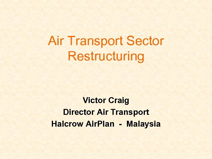 Air Transport Sector Restructuring Victor Craig Director Air Transport Halcrow Air. Plan - Malaysia