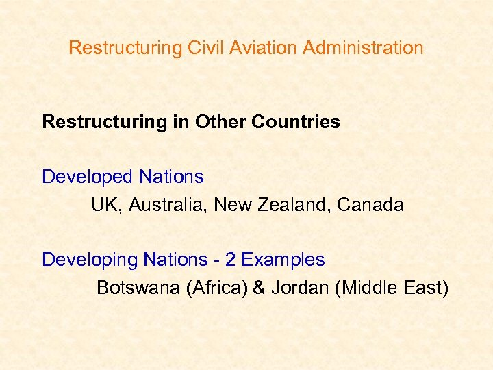 Restructuring Civil Aviation Administration Restructuring in Other Countries Developed Nations UK, Australia, New Zealand,