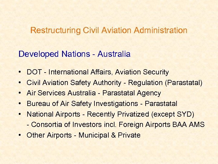 Restructuring Civil Aviation Administration Developed Nations - Australia • • • DOT - International