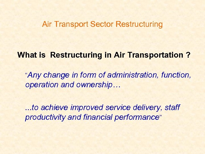 "Air Transport Sector Restructuring What is Restructuring in Air Transportation ? ""Any change in"