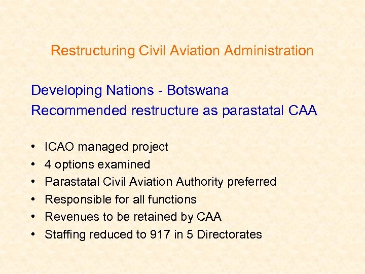 Restructuring Civil Aviation Administration Developing Nations - Botswana Recommended restructure as parastatal CAA •
