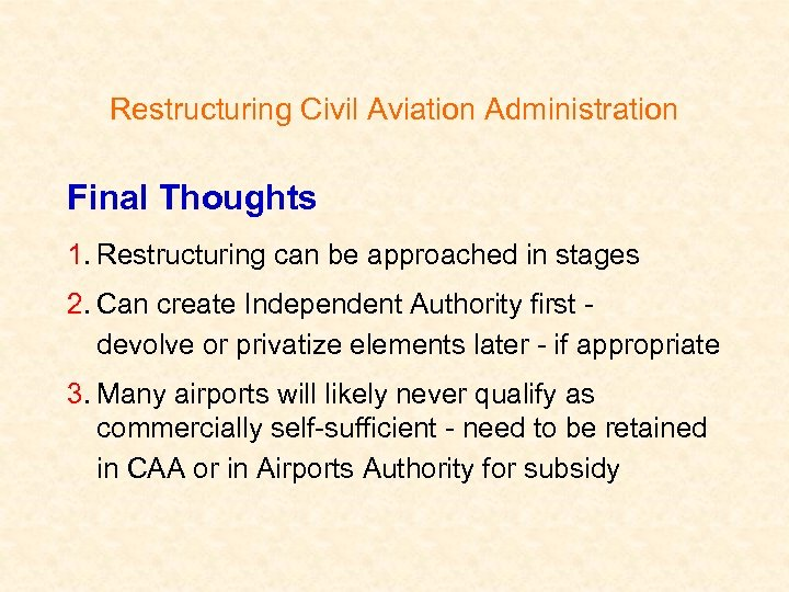 Restructuring Civil Aviation Administration Final Thoughts 1. Restructuring can be approached in stages 2.