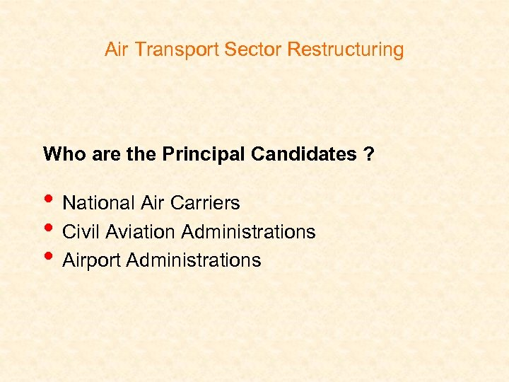 Air Transport Sector Restructuring Who are the Principal Candidates ? • National Air Carriers