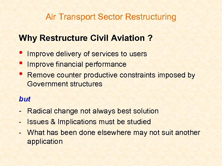 Air Transport Sector Restructuring Why Restructure Civil Aviation ? • • • Improve delivery