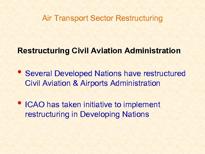 Air Transport Sector Restructuring Civil Aviation Administration • Several Developed Nations have restructured Civil