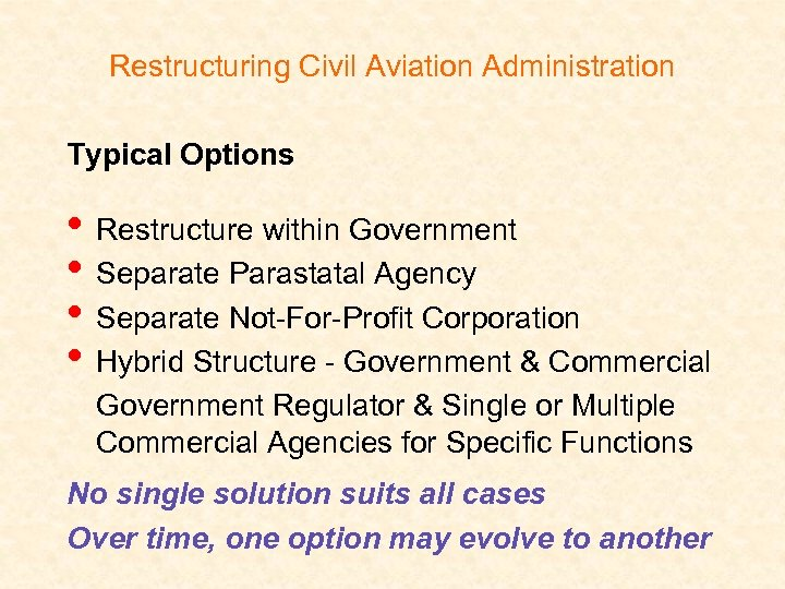 Restructuring Civil Aviation Administration Typical Options • Restructure within Government • Separate Parastatal Agency