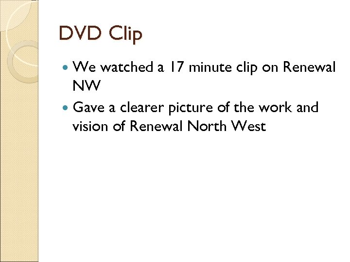 DVD Clip We watched a 17 minute clip on Renewal NW Gave a clearer