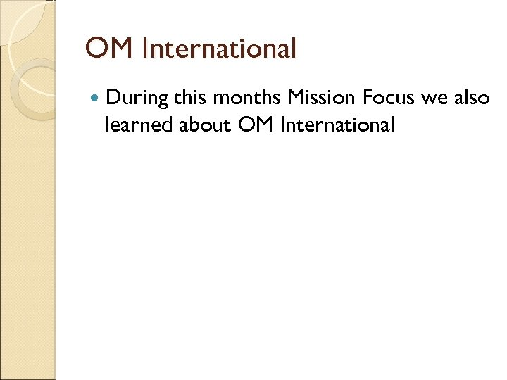 OM International During this months Mission Focus we also learned about OM International