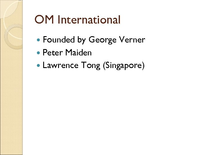OM International Founded by George Verner Peter Maiden Lawrence Tong (Singapore)