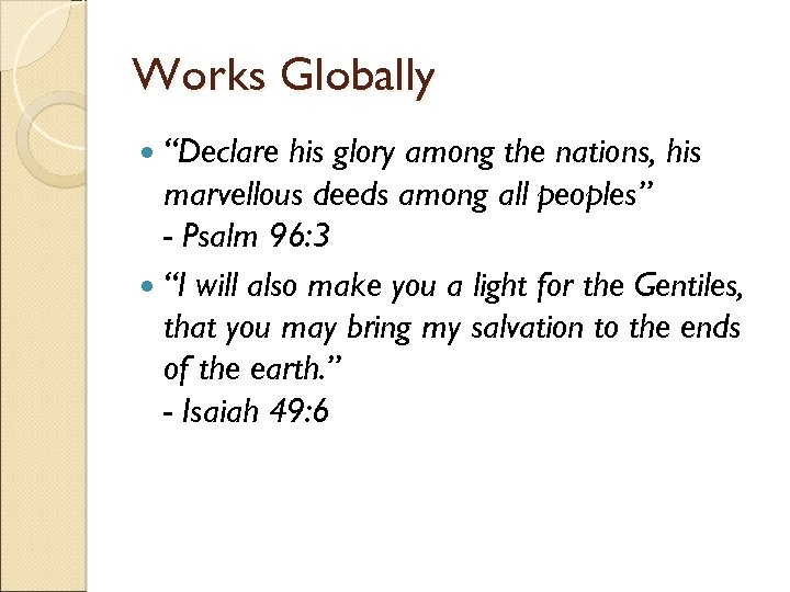 "Works Globally ""Declare his glory among the nations, his marvellous deeds among all peoples"""