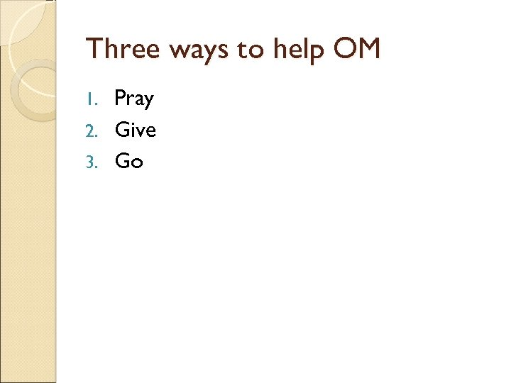 Three ways to help OM Pray 2. Give 3. Go 1.