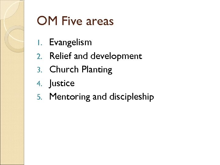 OM Five areas 1. 2. 3. 4. 5. Evangelism Relief and development Church Planting