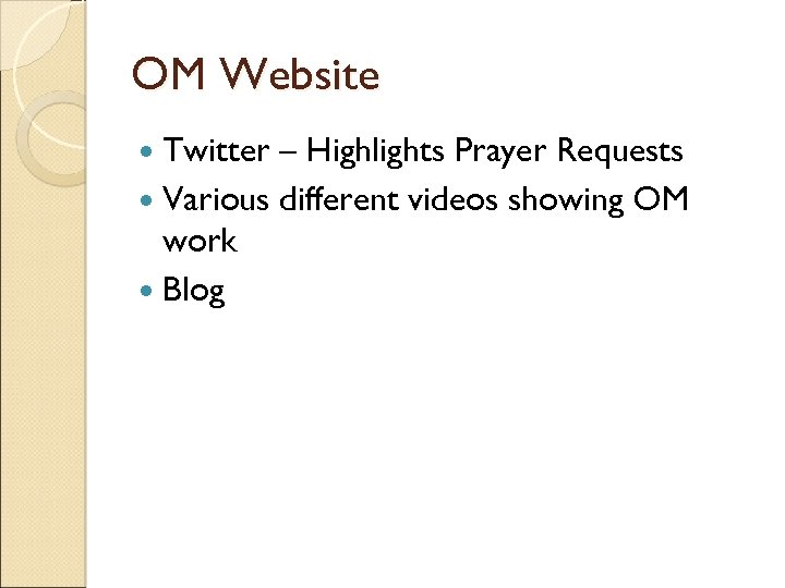 OM Website Twitter – Highlights Prayer Requests Various different videos showing OM work Blog