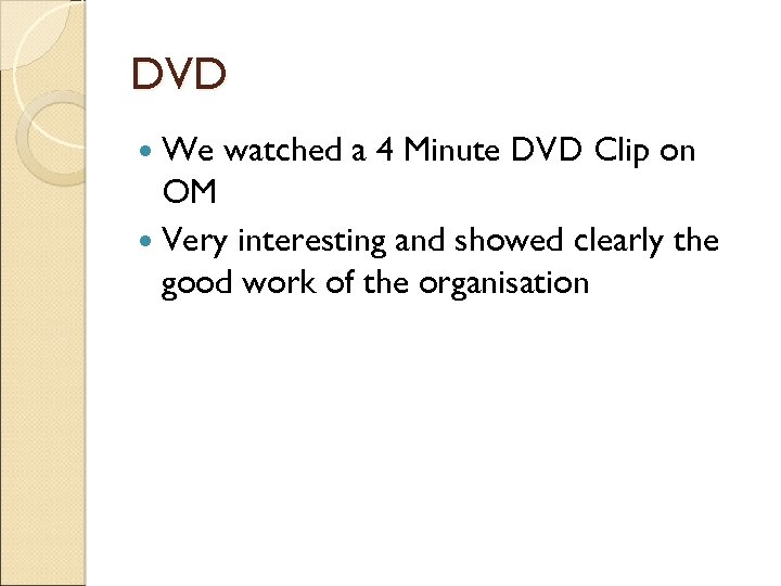 DVD We watched a 4 Minute DVD Clip on OM Very interesting and showed