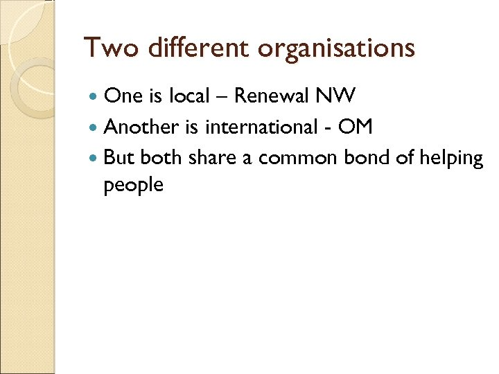 Two different organisations One is local – Renewal NW Another is international - OM