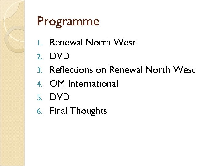 Programme 1. 2. 3. 4. 5. 6. Renewal North West DVD Reflections on Renewal