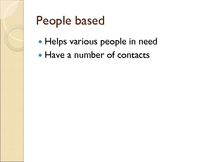 People based Helps various people in need Have a number of contacts