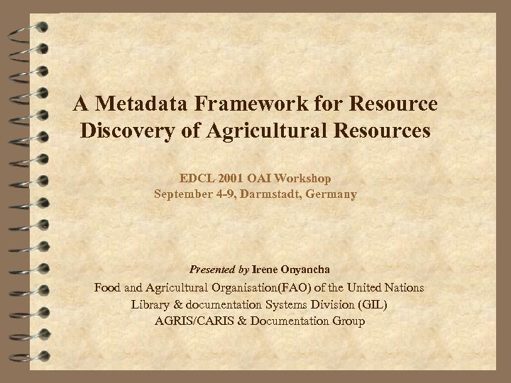 A Metadata Framework for Resource Discovery of Agricultural Resources EDCL 2001 OAI Workshop September