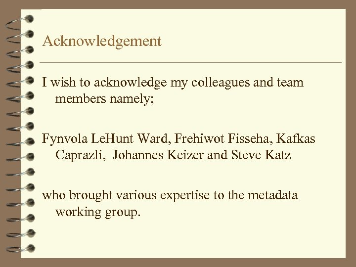 Acknowledgement I wish to acknowledge my colleagues and team members namely; Fynvola Le. Hunt
