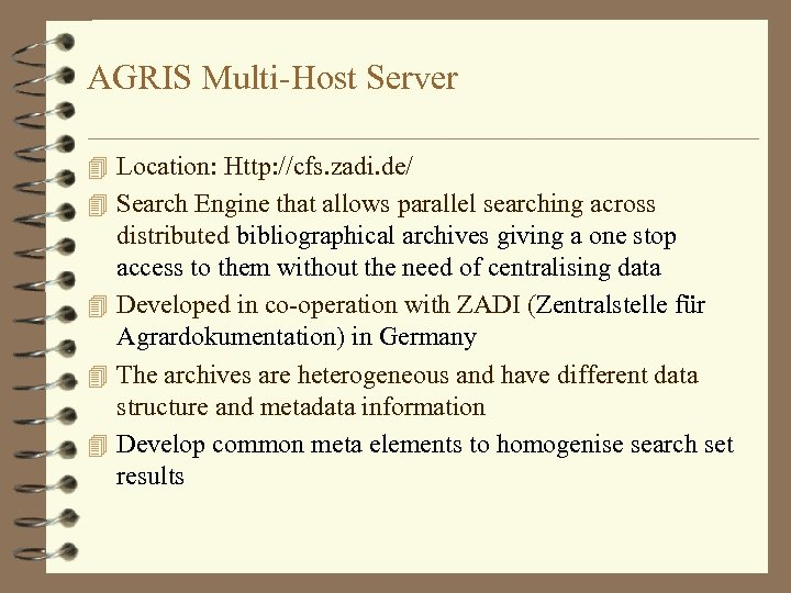 AGRIS Multi-Host Server 4 Location: Http: //cfs. zadi. de/ 4 Search Engine that allows