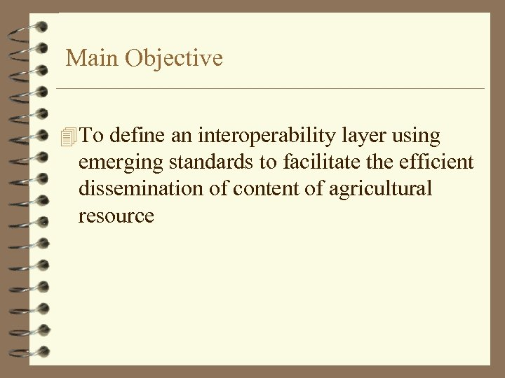 Main Objective 4 To define an interoperability layer using emerging standards to facilitate the